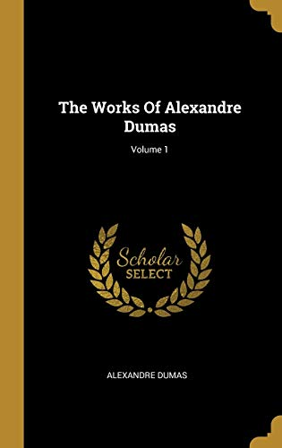 The Works Of Alexandre Dumas; Volume 1: Alexandre Dumas