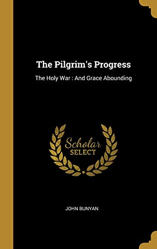 The Pilgrim's Progress: The Holy War: And: John Bunyan