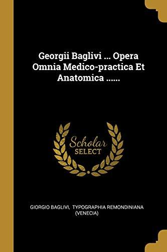 Georgii Baglivi . Opera Omnia Medico-practica Et: Giorgio Baglivi