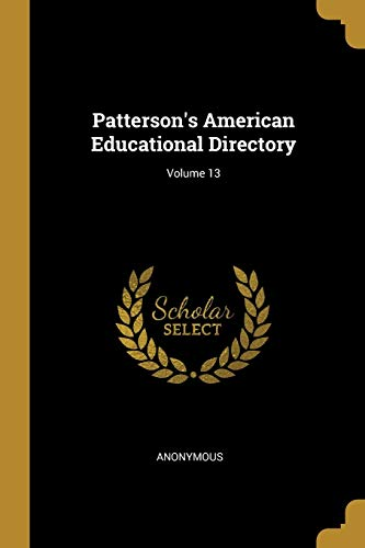 Patterson's American Educational Directory; Volume 13 (Paperback): Anonymous