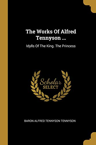 The Works Of Alfred Tennyson .: Idylls