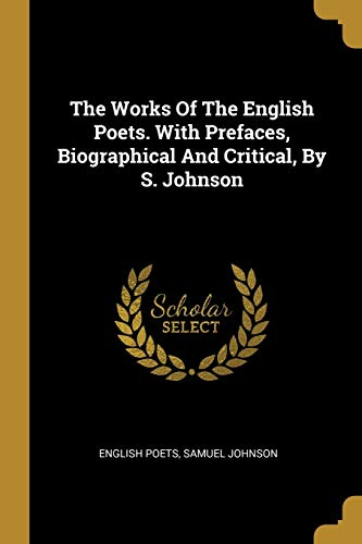 9781010907374: The Works Of The English Poets. With Prefaces, Biographical And Critical, By S. Johnson