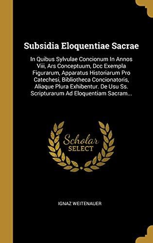 Subsidia Eloquentiae Sacrae: In Quibus Sylvulae Concionum: Ignaz Weitenauer