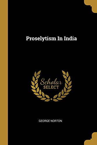 Proselytism In India (Paperback): George Norton