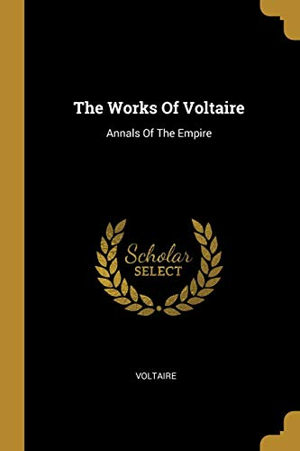 The Works Of Voltaire: Annals Of The
