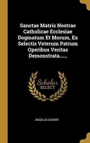 Sanctae Matris Nostrae Catholicae Ecclesiae Dogmatum Et: Angelus Cigheri