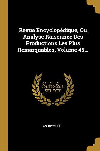 9781011548859: Revue Encyclopédique, Ou Analyse Raisonnée Des Productions Les Plus Remarquables, Volume 45...