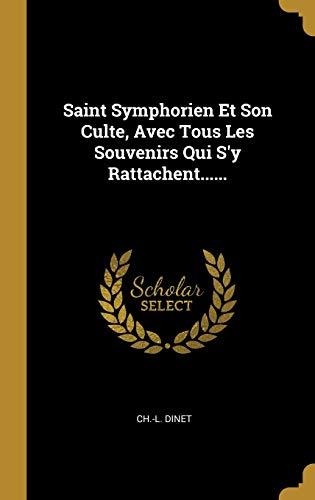 9781012043841: Saint Symphorien Et Son Culte, Avec Tous Les Souvenirs Qui S'y Rattachent......