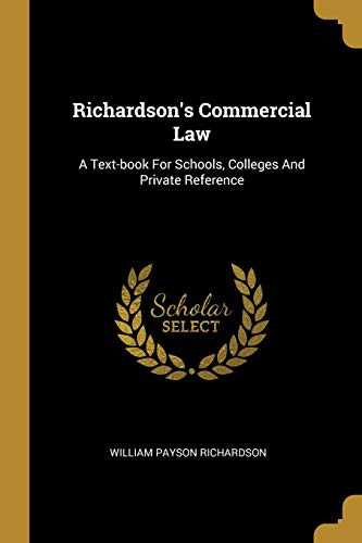 Richardson's Commercial Law: A Text-book For Schools,: William Payson Richardson