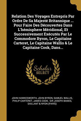 9781012386740: Relation Des Voyages Entrepris Par Ordre De Sa Majesté Britannique ... Pour Faire Des Découvertes Dans L'hémisphere Méridional, Et Successivement ... Capitaine Wallis & Le Capitaine Cook, Dans...