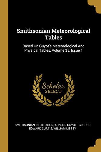 Smithsonian Meteorological Tables: Based On Guyot's Meteorological: Smithsonian Institution, Arnold