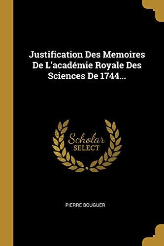 Justification Des Memoires De L'academie Royale Des: Pierre Bouguer