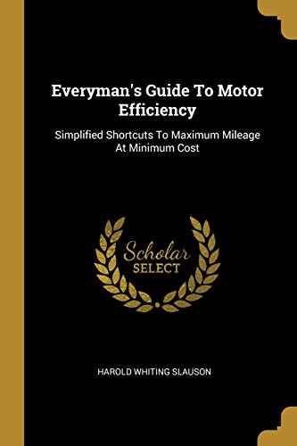 Everyman's Guide To Motor Efficiency: Simplified Shortcuts: Harold Whiting Slauson