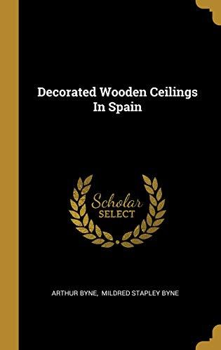 Decorated Wooden Ceilings In Spain (Hardback): Arthur Byne