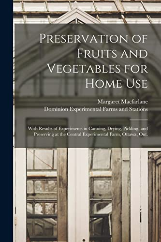 Stock image for Preservation of Fruits and Vegetables for Home Use [microform] : With Results of Experiments in Canning, Drying, Pickling, and Preserving at the Centr for sale by GreatBookPrices