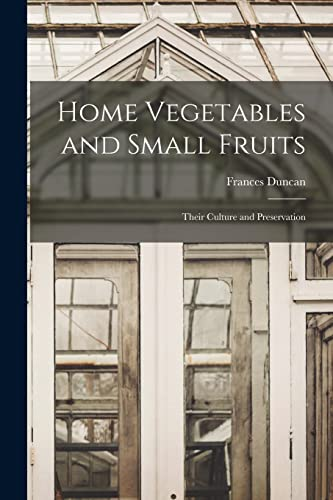 Stock image for Home Vegetables and Small Fruits [microform] : Their Culture and Preservation for sale by GreatBookPrices