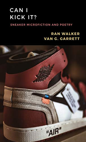 Can I Kick It?: Sneaker Microfiction and: Garrett, Van G.