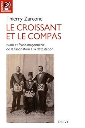 9781024201192: Le croissant et le compas : Islam et franc-maçonnerie, de la fascination à la détestation (L'univers maçonnique)