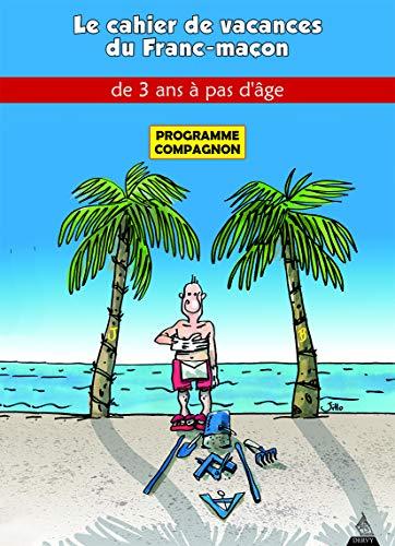 9781024201468: Le Cahier de vacance du franc-maçon à partir de 5 ans : Programme officiel compagnon