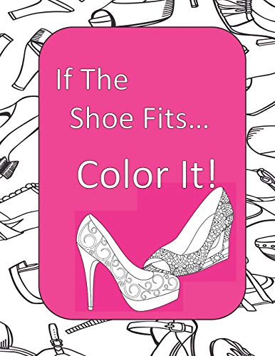 9781070517483: If The Shoe Fits, Color It!: Adult Coloring Book for Shoe Lovers, Kids Coloring Book for Fashionistas, Fashion Coloring Book, Shoe Coloring Book, Adult Coloring Pages