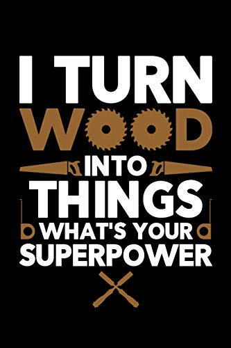 9781071443408: I Turn Wood Into Things What's Your Superpower: Wood Carving Journal, Wood Carver Notebook, Gift for Wood Carvers, Wood Worker Birthday Present, Chainsaw Carving, Woodworking