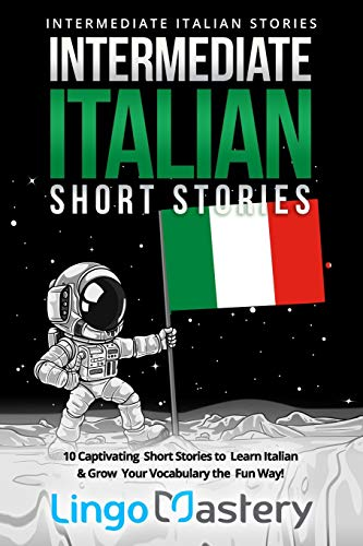 9781071450147: Intermediate Italian Short Stories: 10 Captivating Short Stories to Learn Italian & Grow Your Vocabulary the Fun Way! (Intermediate Italian Stories)