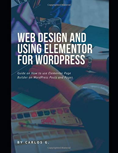 9781071476215: Web Design And Using Elementor For WordPress: A short guide on creating a good looking website
