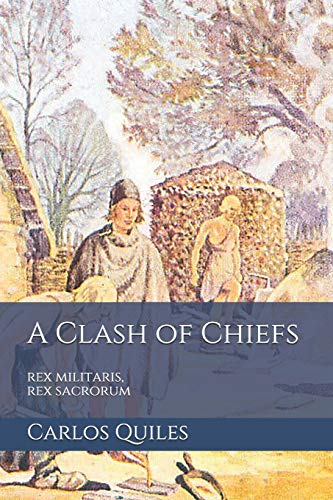 9781072023531: A Clash of Chiefs: rex militaris, rex sacrorum: Population genomics, archaeology, and ethnolinguistics from the Bronze Age to the Middle Ages