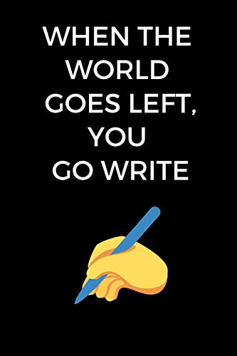 9781072077855: When The World Goes Left, You Go Write: Creative Writers, Writer's Notebook, Journal, Gift For Writers (6 x 9 Lined Notebook, 120 pages)