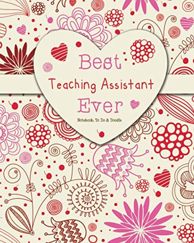 9781072504351: Best Teaching Assistant Ever - Notebook, To Do & Doodles: A Beautiful Notebook Gift For Teaching Assistant - Lined Notebook, Journal, To Do, Planner