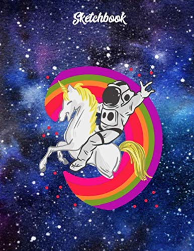 9781073102617: Sketchbook: Astronaut riding a Unicorn with colored Rainbow/8,5x11/A4/blank/100 Pages/Never Stop Dreaming/Sketchbook/Notebook/Creative Sketching & ... Handbook, Journal/Never stop Dreaming