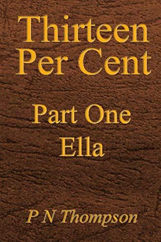 9781073332922: Thirteen Per Cent: Part One Ella