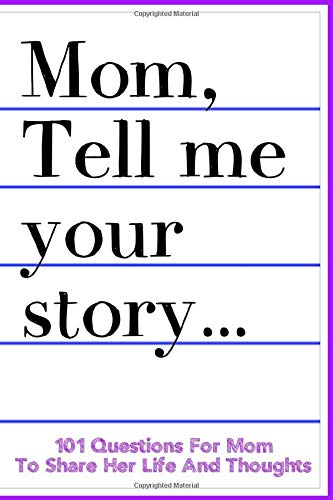 9781074304782: Mom Tell Me Your Story 101 Questions For Mom To Share Her Life And Thoughts: Guided Question Journal To Preserve Mother's Memories