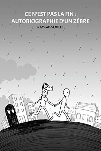 9781074333157: Ce n'est pas la fin : Autobiographie d'un zèbre