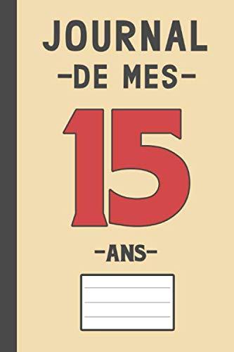 9781074611002: Journal de mes 15 ans: Livre d'or 15 ans pour les garçons et les filles, carnet de journal pour écrire des souvenirs de 15 ans (15 ans cadeau anniversaire)