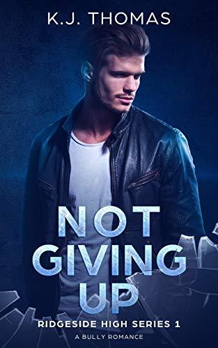 9781074619428: Not Giving up: A Bully Romance: (Ridgeside High Book 1)