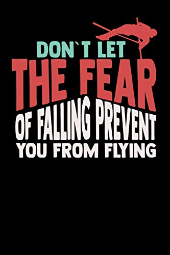 9781074902933: Don't Let The Fear Of Falling Prevent You From Flying: 120 Pages I 6x9 I Karo I Funny Track & Field & Pole Jumping Gifts