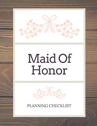 9781074972363: Maid Of Honor Planning Checklist: Bridesmaid Things To Do: Prompted Fill In Organizer for Maid of Honor for Notes, Reminders, Lists, Things to do, Important Dates, Proposal Gift For Bridesmaids.