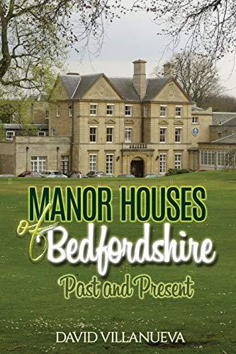 Manor Houses of Bedfordshire Past and Present: David Charles Villanueva