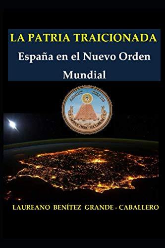 9781075738715: La Patria traicionada: España en el Nuevo Orden Mundial