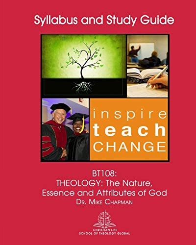 Bt108: Theology: The Nature, Essence and Attributes: Mike R Chapman