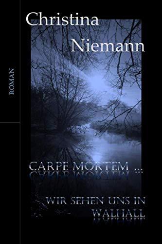 Carpe mortem .: Wir sehen uns in: Niemann, Christina