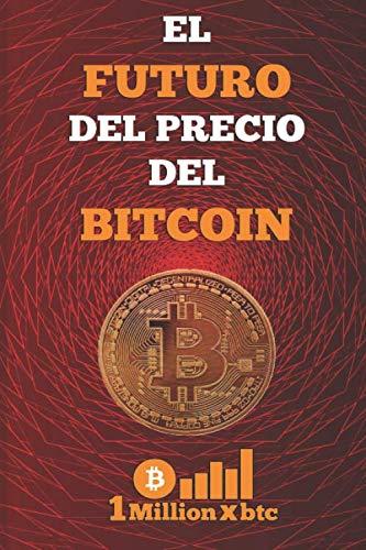 9781076572721: EL FUTURO DEL PRECIO DEL BITCOIN (1Millionxbtc)