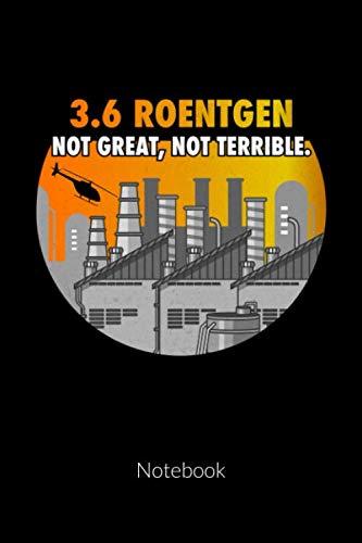 9781076653741: 3.6 Roentgen Not great Not terrible. Notebook.: chernobyl notebook, ruled 6x9.