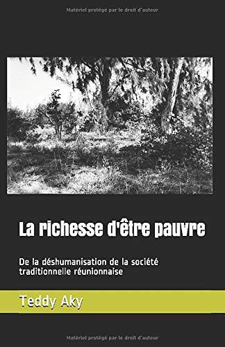 9781077370692: La richesse d'être pauvre: De la déshumanisation de la société traditionnelle réunionnaise