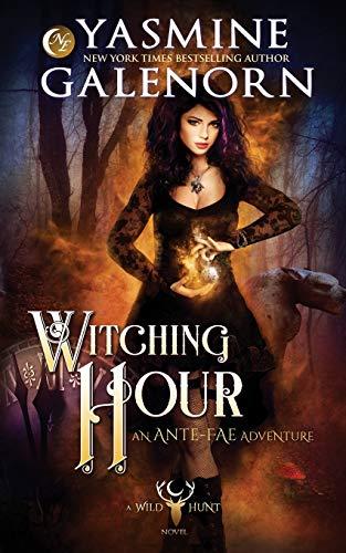 Witching Hour: An Ante-Fae Adventure (Wild Hunt): Yasmine Galenorn
