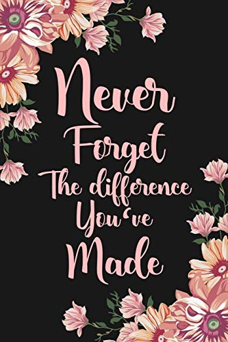 9781078423939: Never Forget The Difference You've Made: Floral Retirement & Appreciation Gifts for Women | Retirement Journal For Women | Retirement Gifts For Women Teachers