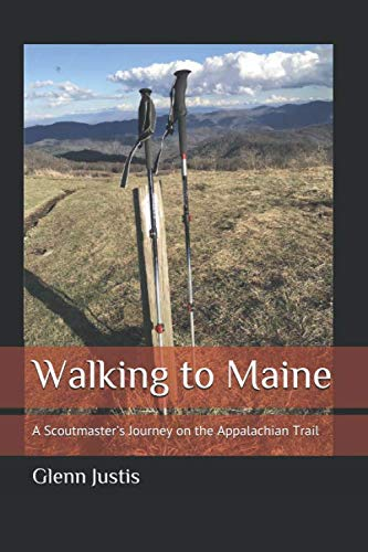 9781079187045: Walking to Maine: A Scoutmaster's Journey on the Appalachian Trail