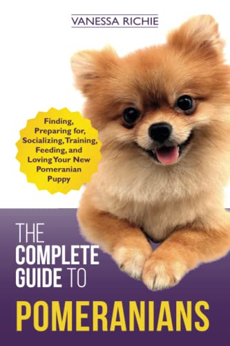 9781080005116: The Complete Guide to Pomeranians: Finding, Preparing for, Socializing, Training, Feeding, and Loving Your New Pomeranian Puppy