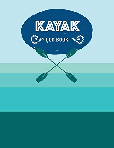 9781080698165: Kayak Log Book: Keep Track of Details for Every Adventure
